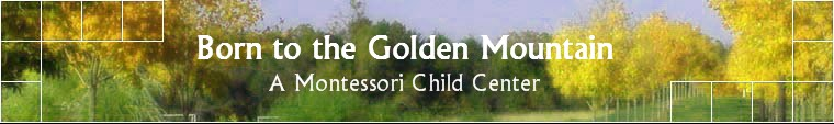 BORN TO THE GOLDEN MTN/MONTESSORI CTR
