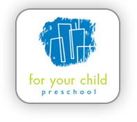 For Your Child Preschool