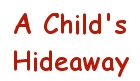CHILD'S HIDEAWAY, A