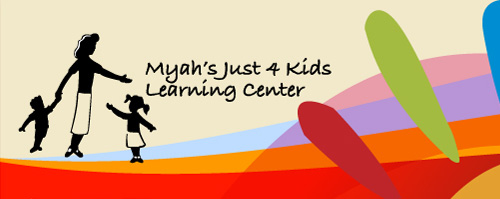 MYAH'S JUST 4 KIDS LEARNING CENTER