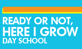 READY OR NOT, HERE I GROW DAY SCHOOL